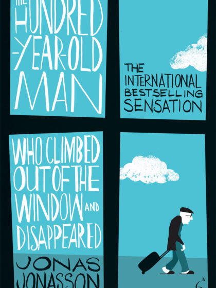 The Hundred-Year-Old Man Who Climbed Out The Window And Disappeared de Jonas Jonasson