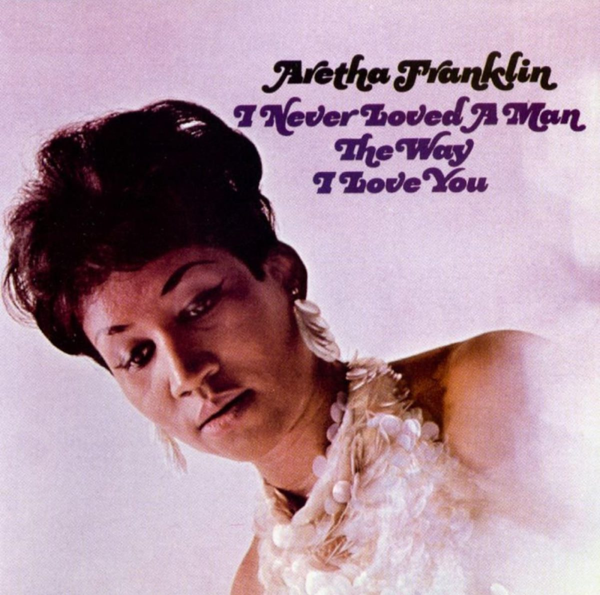 I Never Loved A Man (The Way I Love You), un titre à l'origine de la carrière internationale d'Aretha Franklin